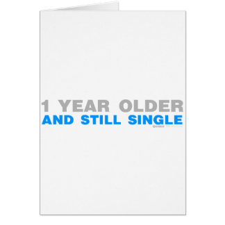 One Year Older And Still Single - Funny comedy Card