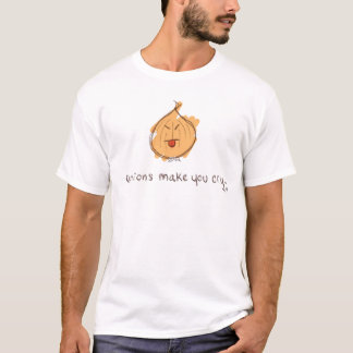 Onions Make You Cry T-Shirt