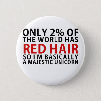 Only 2% of the World has Red Hair so Im Basically 2 Inch Round Button