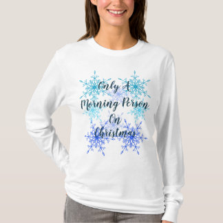 Only a Morning Person on Christmas Morning Shirt