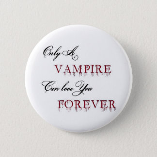 only a vampire can love you forever 2 inch round button