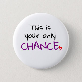 Only chance badge! 2 inch round button