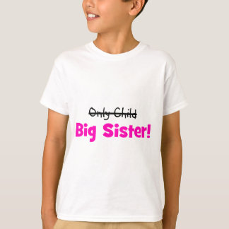 Only Child -> BIG SISTER! T-Shirt