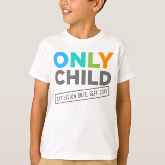 Only Child Expiration Date [Your Date] T-Shirt