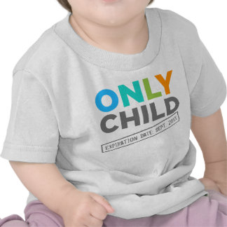 Only Child Expiration Date [Your Date] Tee Shirt