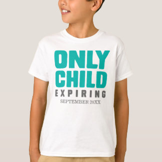 Only Child Expiring [Your Date Here] T-Shirt