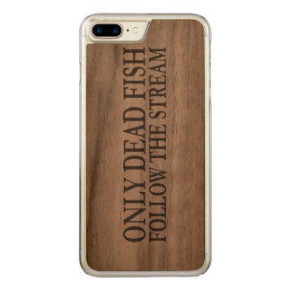 Only dead fish follow the stream carved iPhone 7 plus case