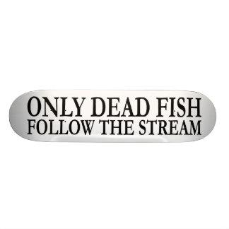 Only dead fish follow the stream skateboard decks