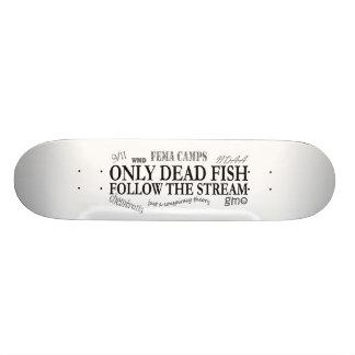 Only dead fish follow the stream skate decks