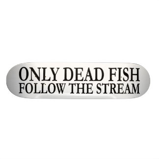 Only dead fish follow the stream skateboards