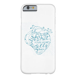 Only Do What Your Heart Tells You 2 Barely There iPhone 6 Case