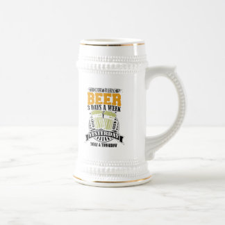 Only Drink Beer 3 Days A Week Beer Stein
