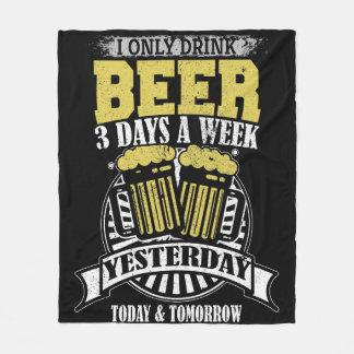 Only Drink Beer 3 Days A Week Fleece Blanket