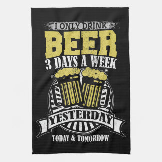 Only Drink Beer 3 Days A Week Kitchen Towel