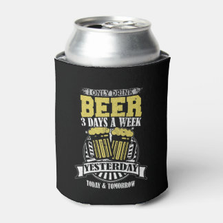 Only Drink Beer Three Days A Week Can Cooler