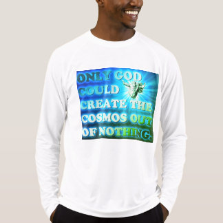 Only God Could Create The Cosmos Out Of Nothing. T-Shirt