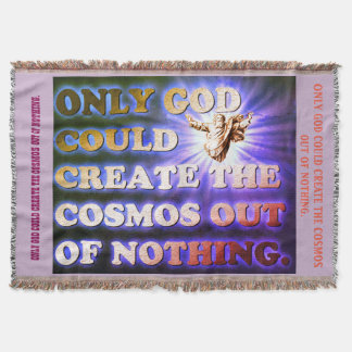Only God Could Create The Cosmos Out Of Nothing. Throw Blanket