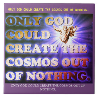 Only God Could Create The Cosmos Out Of Nothing. Tile