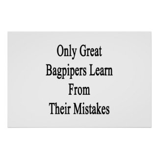 Only Great Bagpipers Learn From Their Mistakes Poster