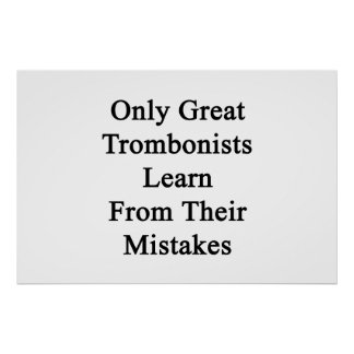 Only Great Trombonists Learn From Their Mistakes Poster