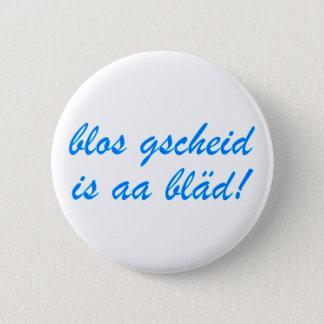 only gscheid is aa bläd Bavarian Bavaria 2 Inch Round Button