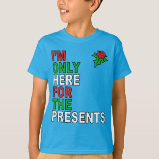 Only Here For Presents T-Shirt