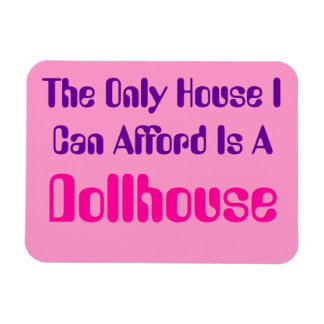 Only House I Can Afford Is Dollhouse 3x4in magnet
