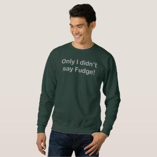 Only I didn't say fudge Men's Basic Sweatshirt