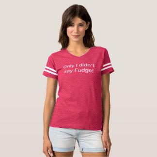 Only I didn't say fudge Women's Football T-Shirt