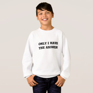 Only I Have the Answer text Sweatshirt