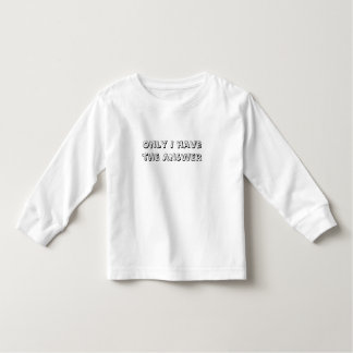 Only I Have the Answer text Toddler T-shirt