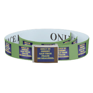 Only In Christ Can True Peace Be Realized. Belt