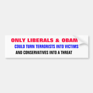 ONLY LIBERALS & OBAMA could turn terrorists into Bumper Sticker