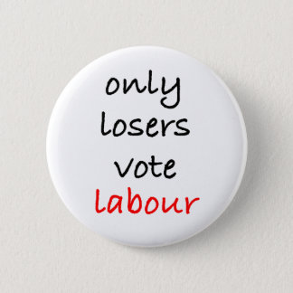 Only Losers Vote Labour 2 Inch Round Button