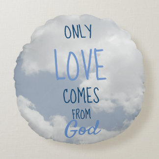 Only LOVE comes from God Clouds Design Round Pillow