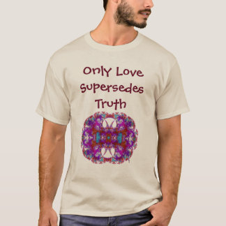 Only Love Supersedes Truth  Shirt