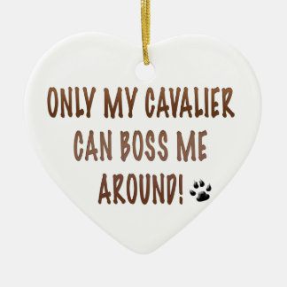 Only My Cavalier Can Boss Me Around! Ceramic Heart Ornament