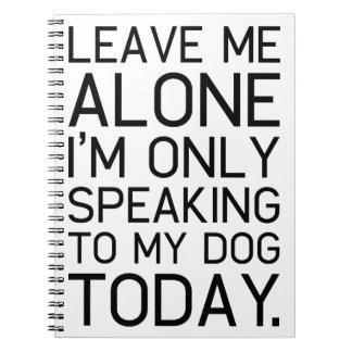 Only my dog understands. notebooks