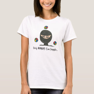 Only NINJAS Can Juggle... T-Shirt