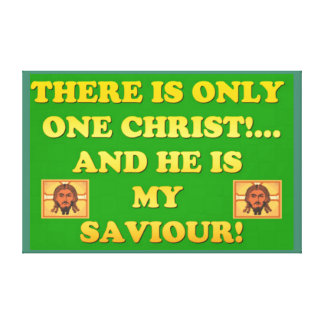 Only One Christ! And He's My Saviour! Canvas Print
