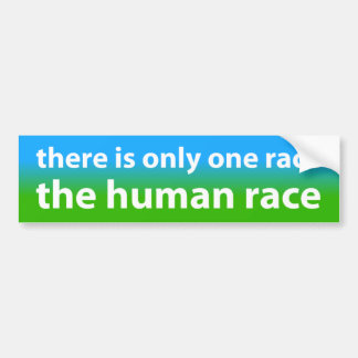 Only One Race: The Human Race Bumper Sticker