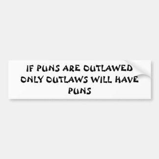 Only Outlaws Will Have Puns Fortune Cookie Style Bumper Sticker