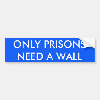 ONLY PRISONS NEED A WALL BUMPER STICKER