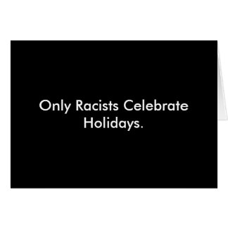 """Only Racists"" Greeting Card"