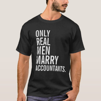 Only Real Men Marry Accountants T-Shirt