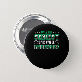Only Sexiest Dads Can Be Mechanics Shirt 2 Inch Round Button