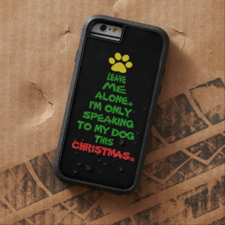 Only Speaking To My Dog This Christmas Tough Xtreme iPhone 6 Case