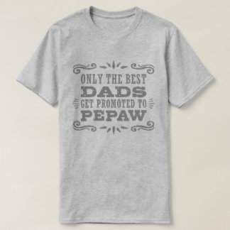Only The Best Dads Get Promoted To PePaw T-Shirt
