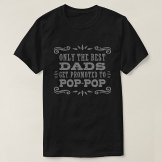 Only The Best Dads Get Promoted To Pop Pop T-Shirt