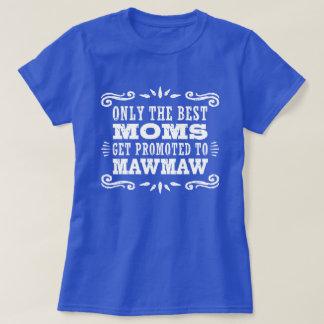 Only The Best Moms Get Promoted To MawMaw T-Shirt